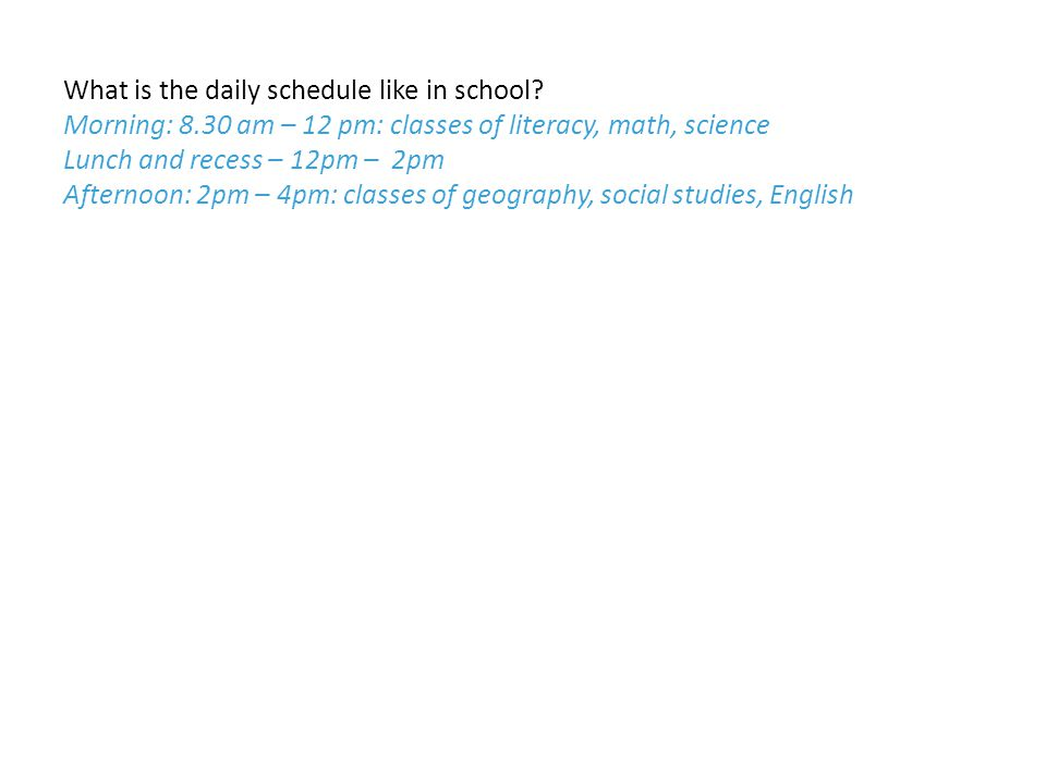 What is the daily schedule like in school.
