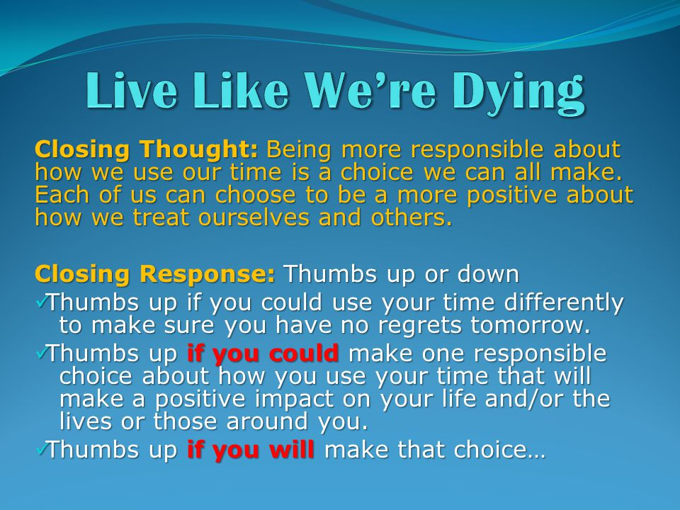 Closing Thought: Being more responsible about how we use our time is a choice we can all make.