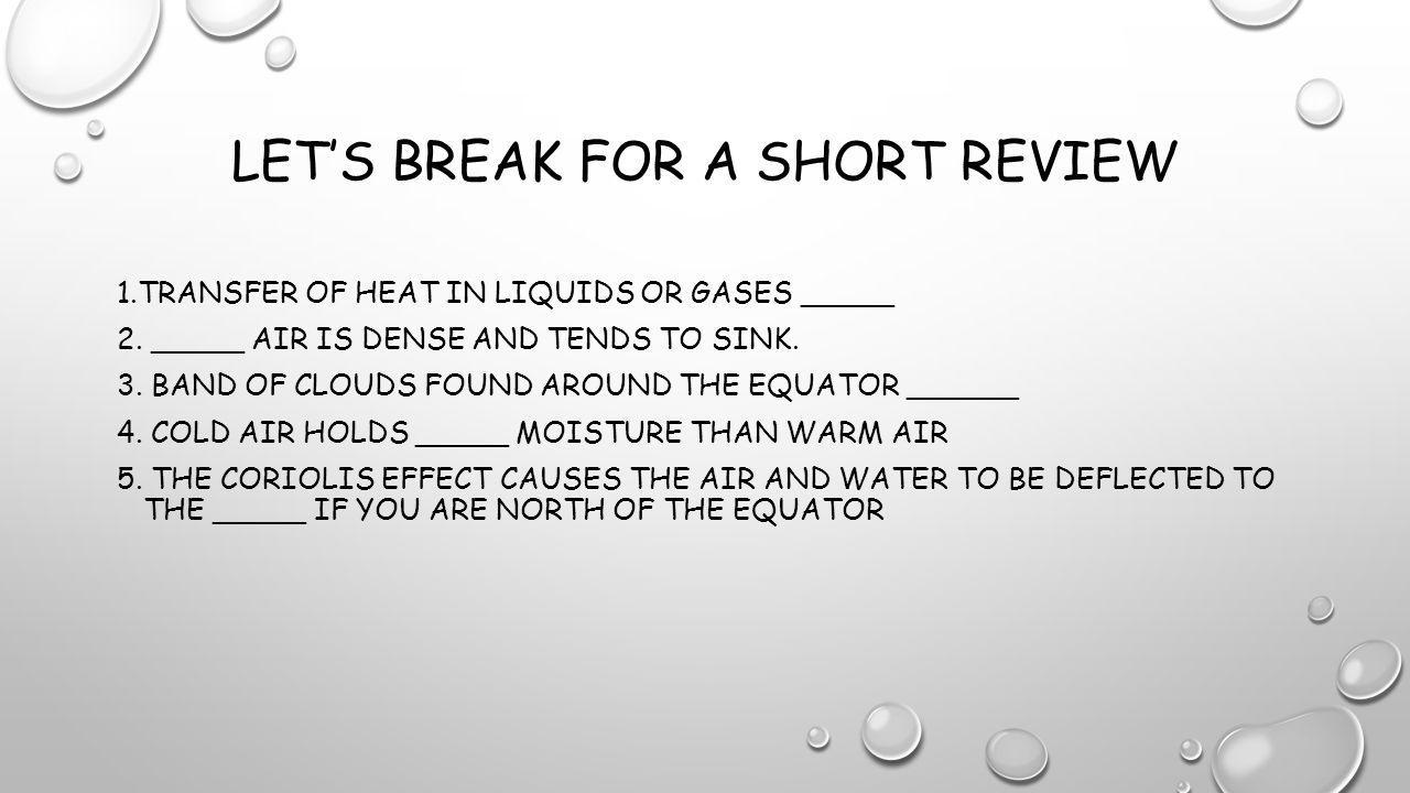 LET'S BREAK FOR A SHORT REVIEW 1.TRANSFER OF HEAT IN LIQUIDS OR GASES _____ 2.