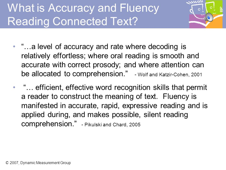© 2007, Dynamic Measurement Group If the student reads fewer than 10 words per minute in the first passage, do not administer the next two passages.