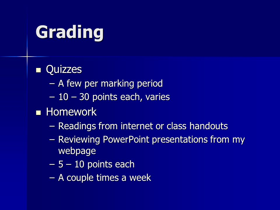 Grading Projects Projects –Working in groups –Researching and presenting –50 – 100 points Participation Participation –50 points –Prepared, answering questions in class, asking questions, respectful to peers