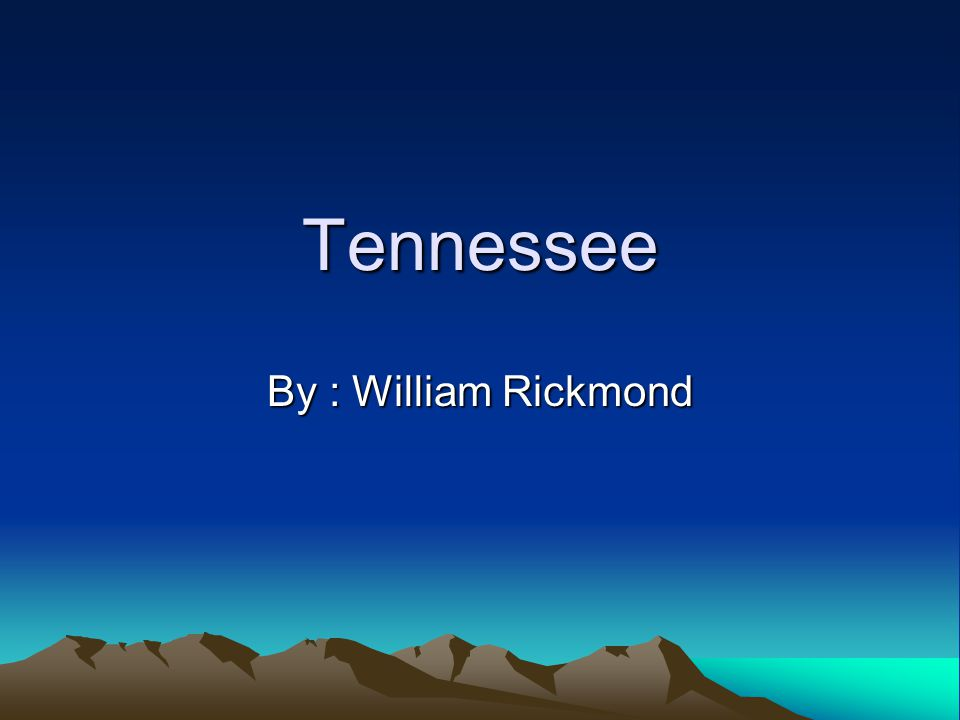 Tennessee By : William Rickmond