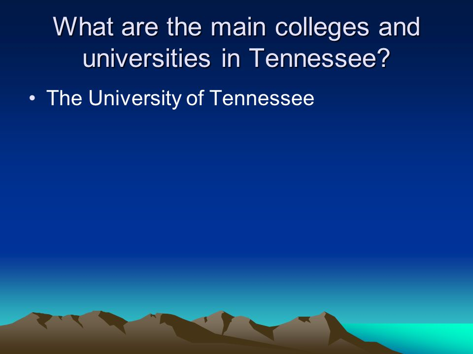 What are the main colleges and universities in Tennessee? The University of Tennessee