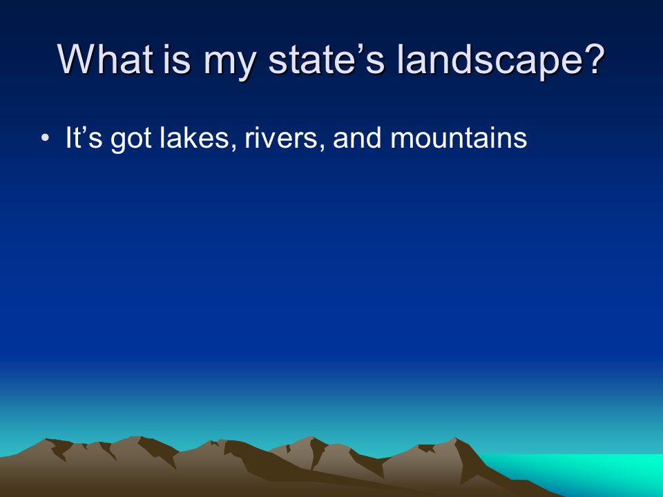 What is my state's landscape? It's got lakes, rivers, and mountains