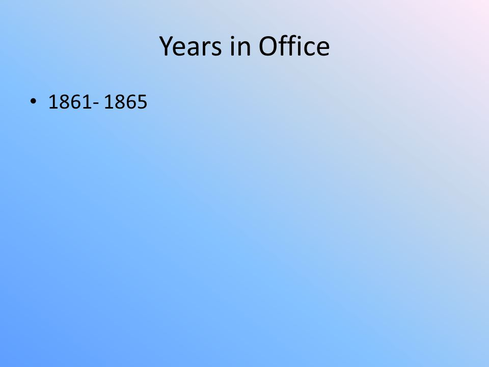 Years in Office 1861- 1865