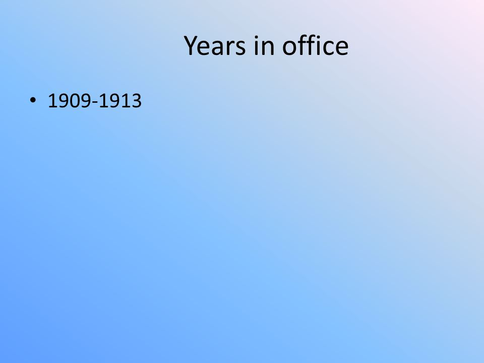 Years in office 1909-1913