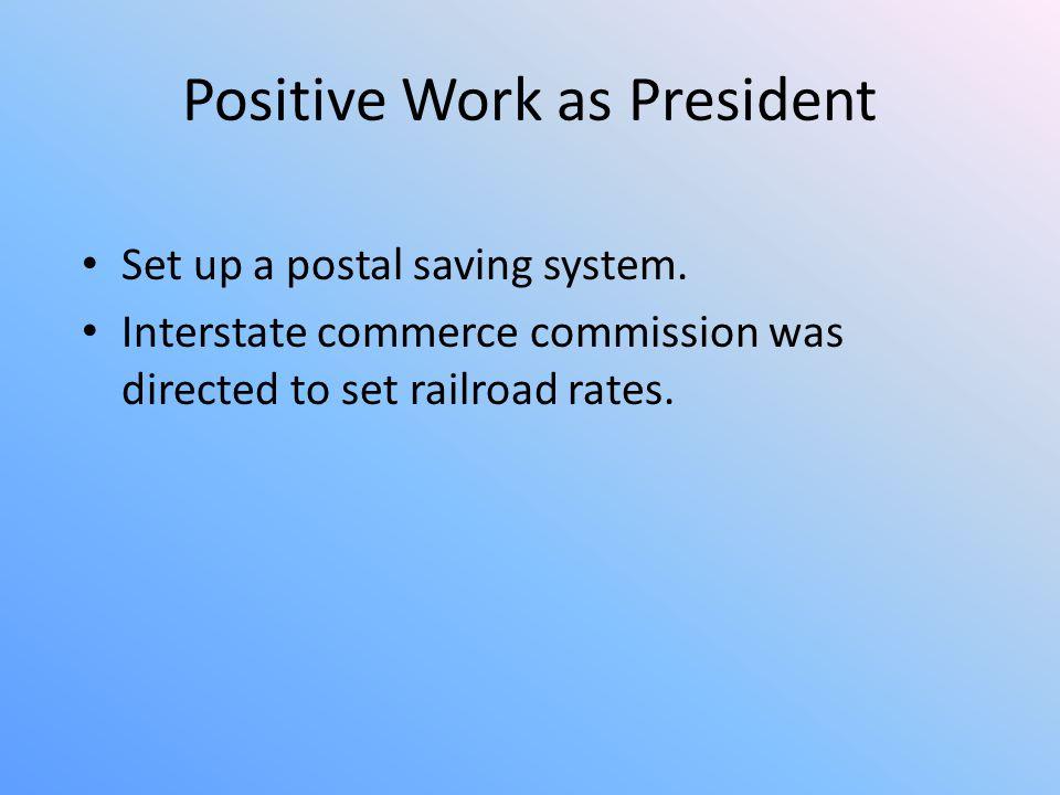 Positive Work as President Set up a postal saving system.
