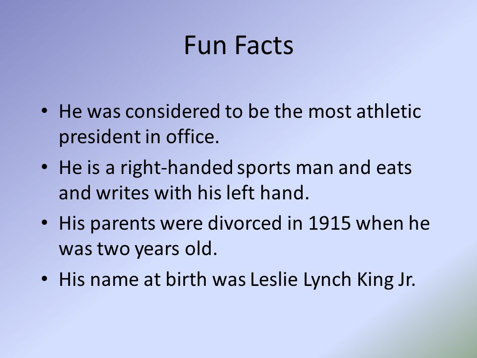 Fun Facts He was considered to be the most athletic president in office.