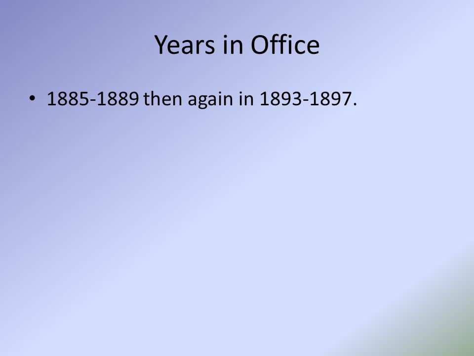 Years in Office 1885-1889 then again in 1893-1897.