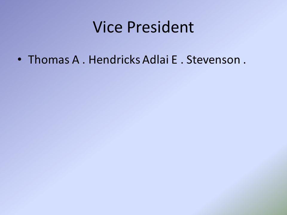 Vice President Thomas A. Hendricks Adlai E. Stevenson.