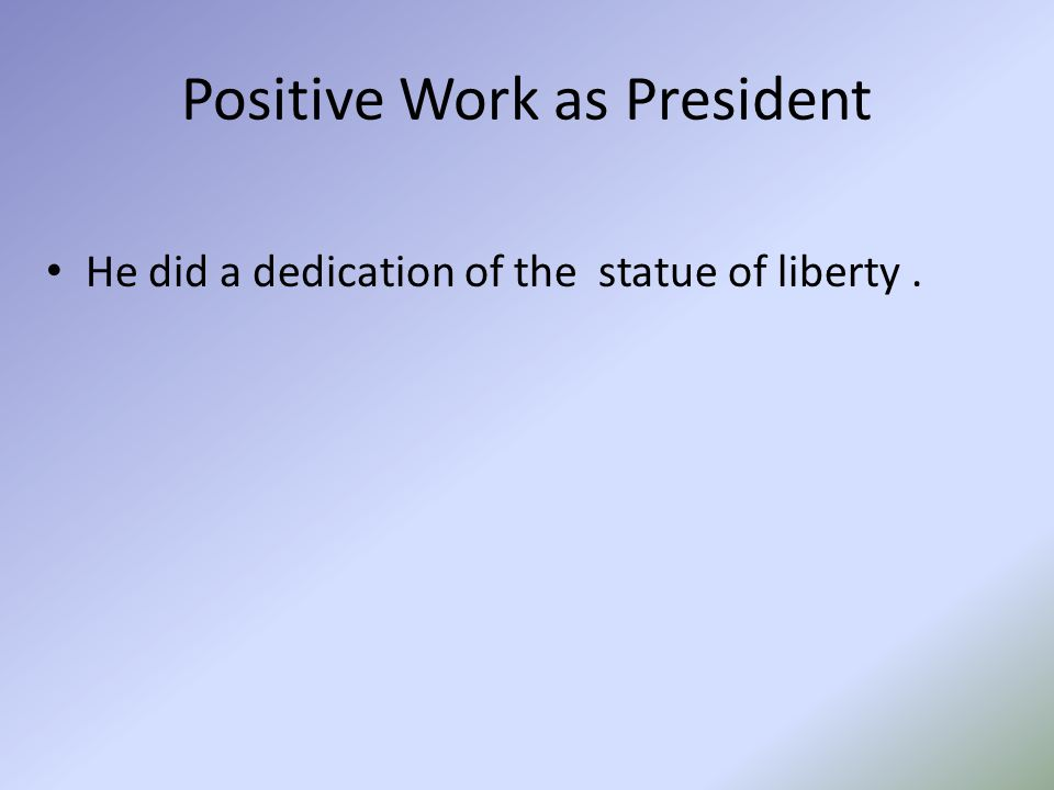 Positive Work as President He did a dedication of the statue of liberty.