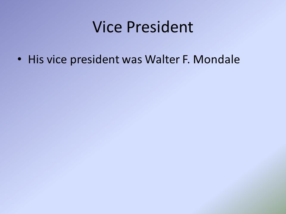 Vice President His vice president was Walter F. Mondale