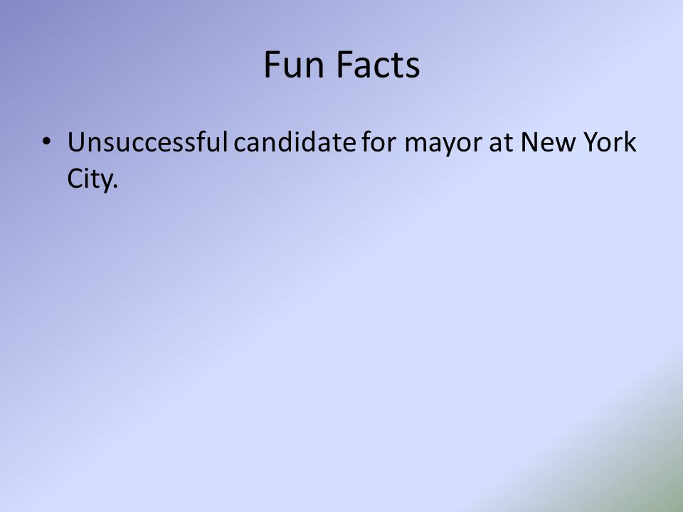 Fun Facts Unsuccessful candidate for mayor at New York City.