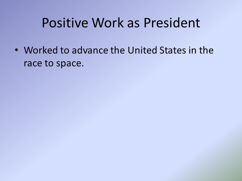 Positive Work as President Worked to advance the United States in the race to space.