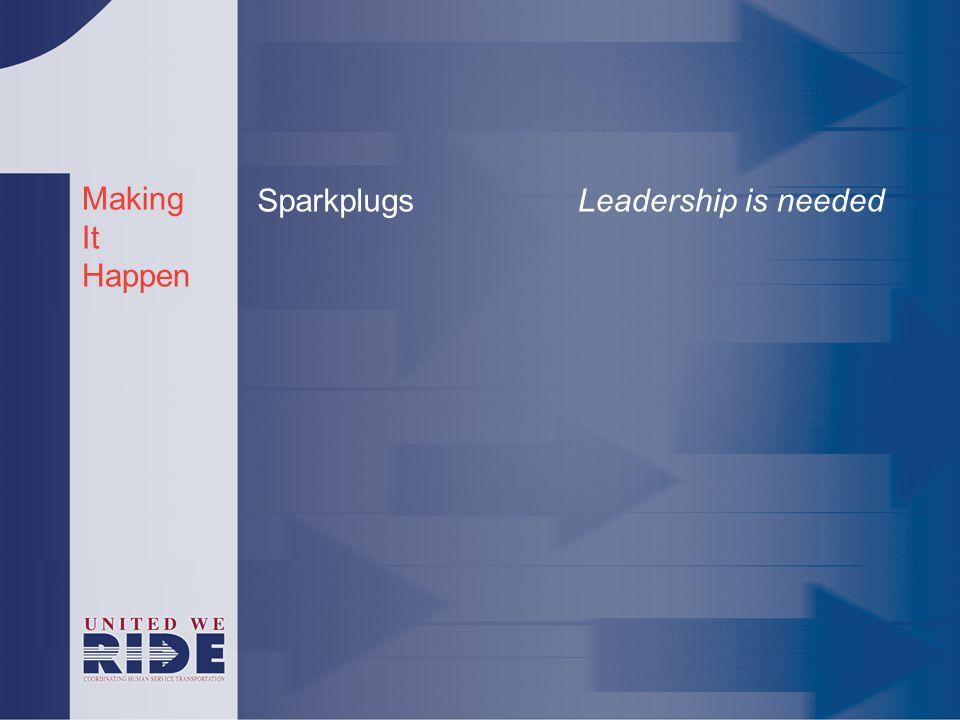 Making It Happen SparkplugsLeadership is needed