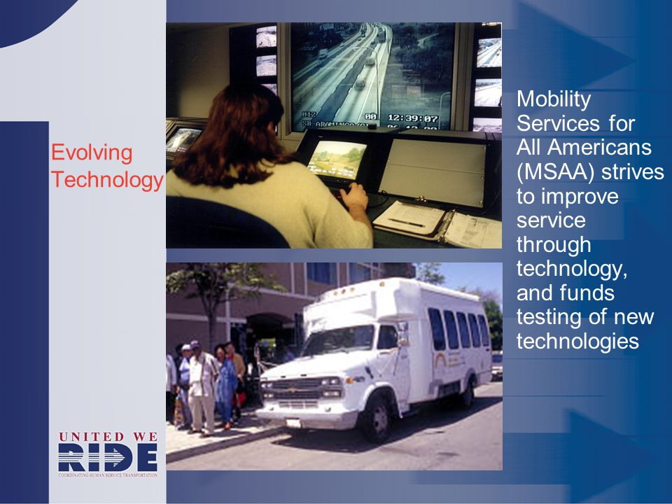 Evolving Technology Mobility Services for All Americans (MSAA) strives to improve service through technology, and funds testing of new technologies