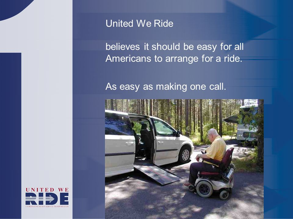 United We Ride believes it should be easy for all Americans to arrange for a ride.