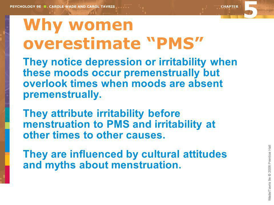 """Why women overestimate """"PMS"""" They notice depression or irritability when these moods occur premenstrually but overlook times when moods are absent pre"""