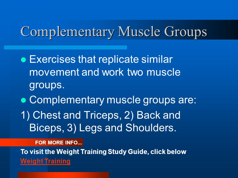 Complementary Muscle Groups Exercises that replicate similar movement and work two muscle groups.