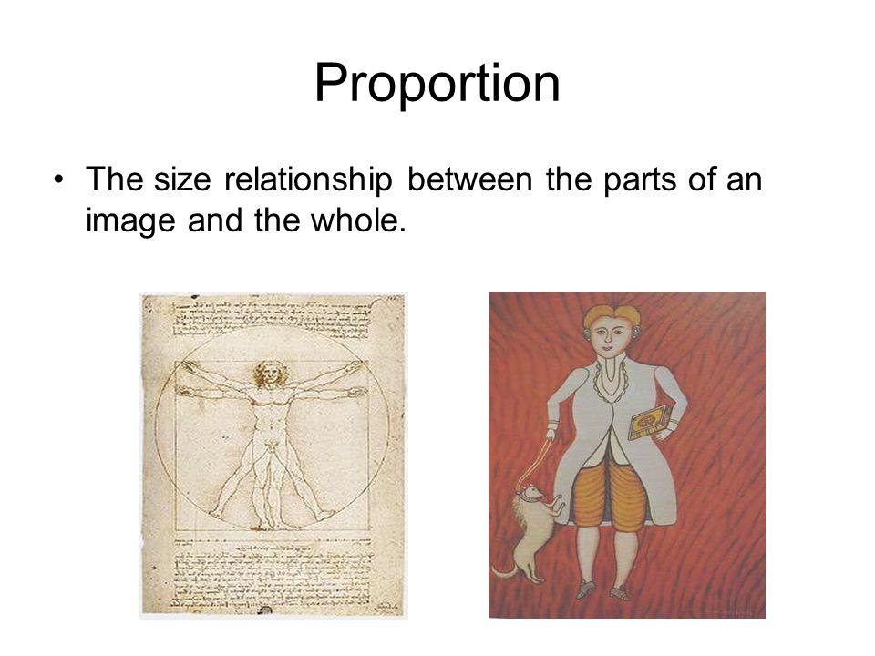 Proportion The size relationship between the parts of an image and the whole.