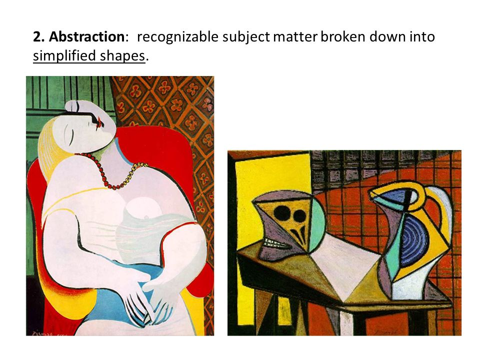 2. Abstraction: recognizable subject matter broken down into simplified shapes.