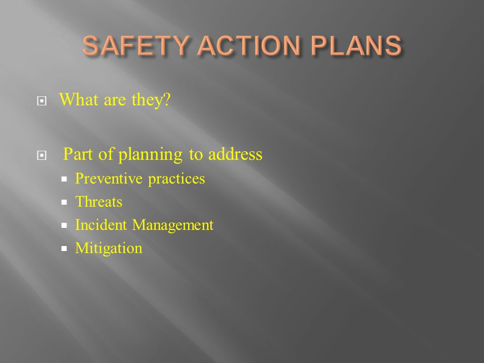  What are they?  Part of planning to address  Preventive practices  Threats  Incident Management  Mitigation