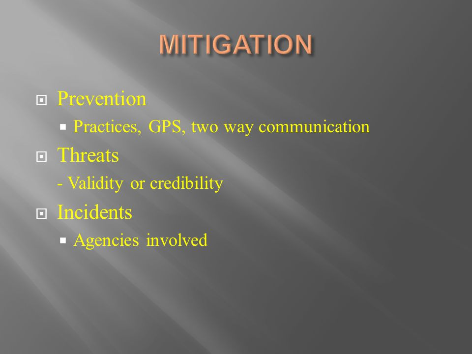  Prevention  Practices, GPS, two way communication  Threats - Validity or credibility  Incidents  Agencies involved