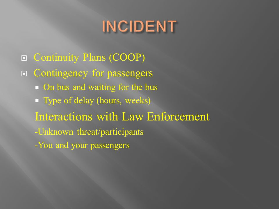  Continuity Plans (COOP)  Contingency for passengers  On bus and waiting for the bus  Type of delay (hours, weeks) Interactions with Law Enforceme