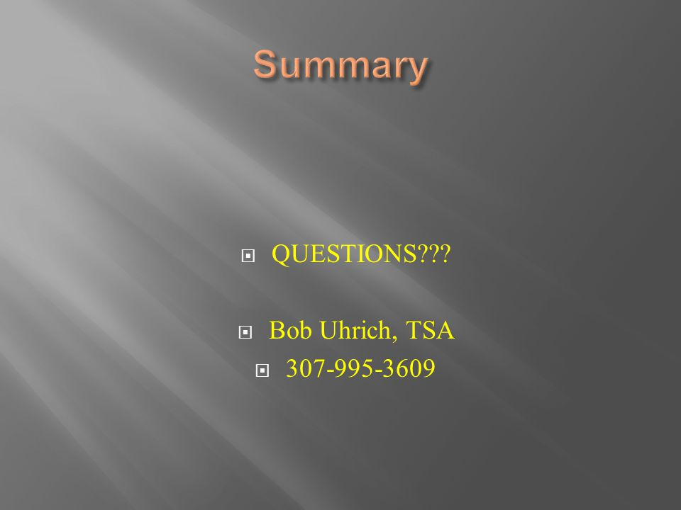  QUESTIONS???  Bob Uhrich, TSA  307-995-3609