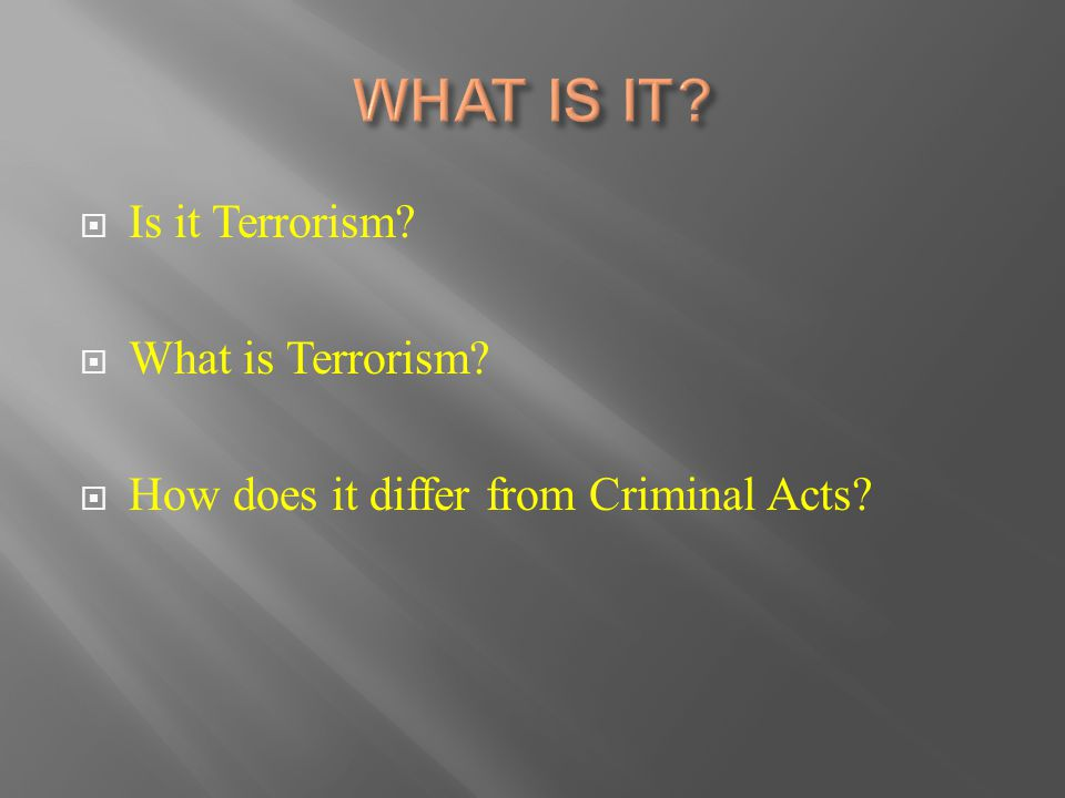  Is it Terrorism?  What is Terrorism?  How does it differ from Criminal Acts?