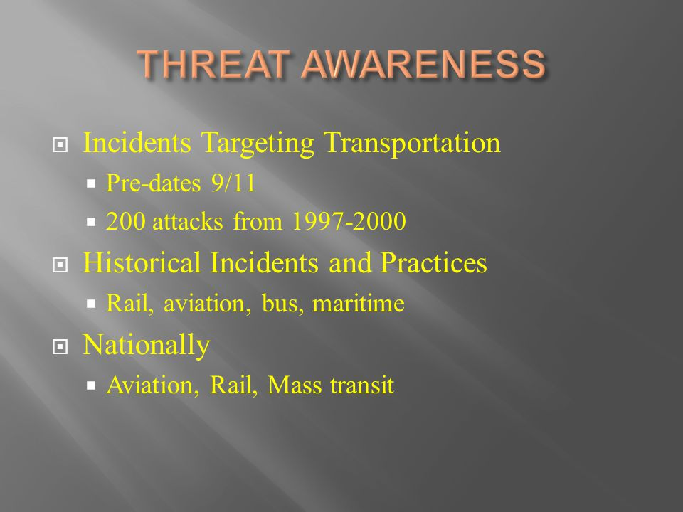  Incidents Targeting Transportation  Pre-dates 9/11  200 attacks from 1997-2000  Historical Incidents and Practices  Rail, aviation, bus, maritim