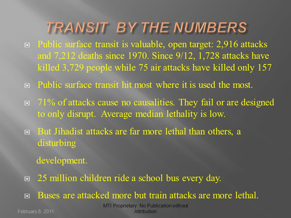  Public surface transit is valuable, open target: 2,916 attacks and 7,212 deaths since 1970. Since 9/12, 1,728 attacks have killed 3,729 people while