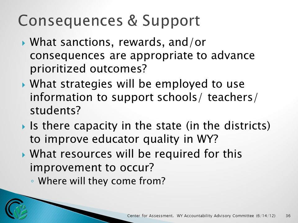  What sanctions, rewards, and/or consequences are appropriate to advance prioritized outcomes.