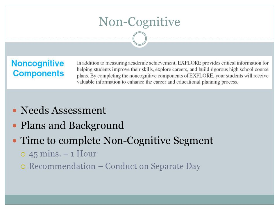 Non- Cognitive Needs Assessment Plans and Background Time to complete Non-Cognitive Segment  45 mins.