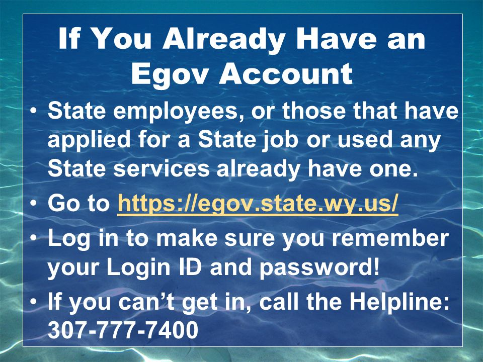 If You Already Have an Egov Account State employees, or those that have applied for a State job or used any State services already have one. Go to htt