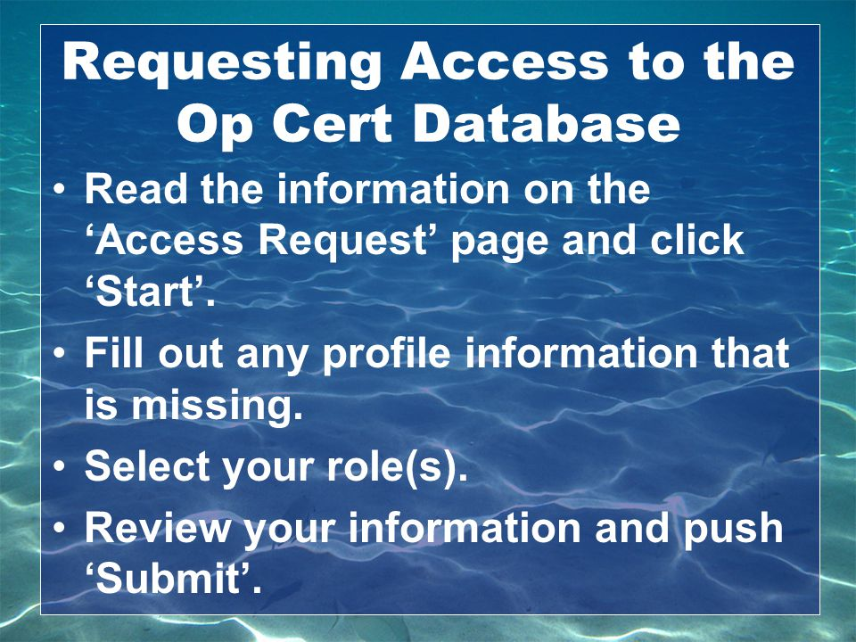 Requesting Access to the Op Cert Database Read the information on the 'Access Request' page and click 'Start'. Fill out any profile information that i