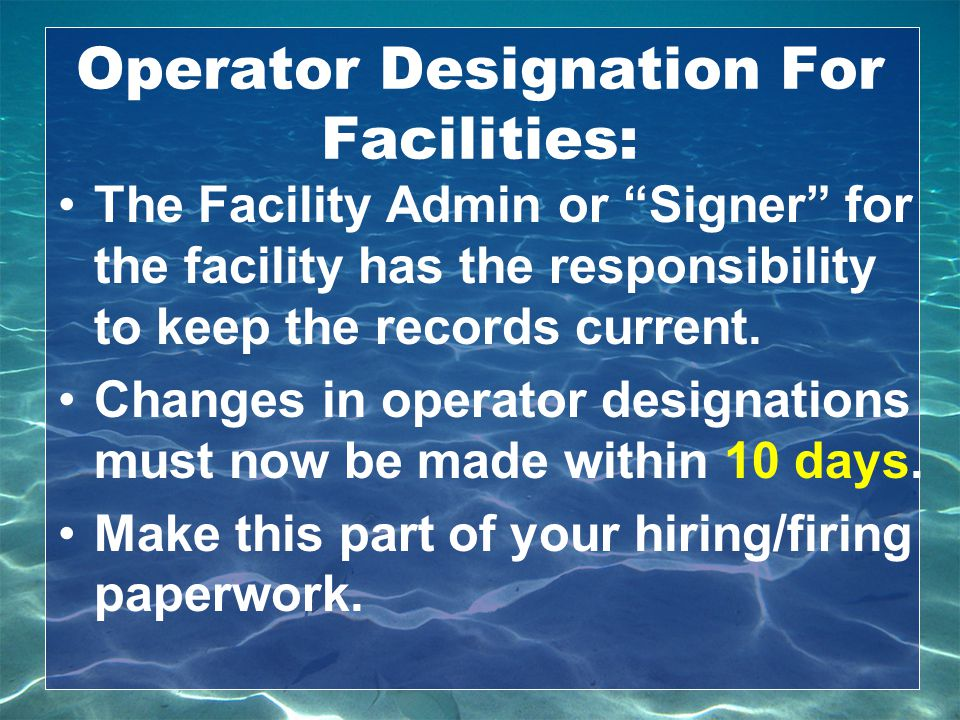 "Operator Designation For Facilities: The Facility Admin or ""Signer"" for the facility has the responsibility to keep the records current. Changes in op"