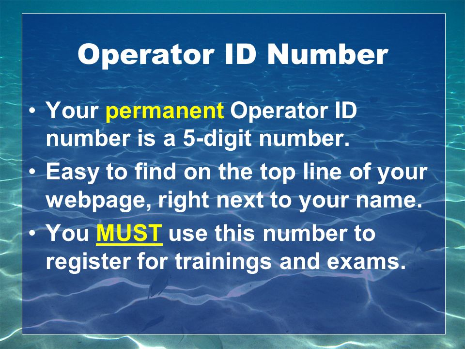 Operator ID Number Your permanent Operator ID number is a 5-digit number. Easy to find on the top line of your webpage, right next to your name. You M