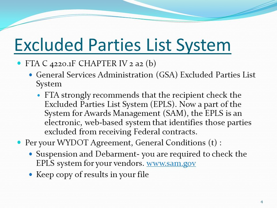 Excluded Parties List System 4 FTA C 4220.1F CHAPTER IV 2 a2 (b) General Services Administration (GSA) Excluded Parties List System FTA strongly recommends that the recipient check the Excluded Parties List System (EPLS).