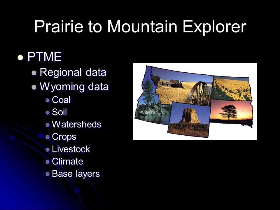 Prairie to Mountain Explorer PTME PTME Regional data Regional data Wyoming data Wyoming data Coal Coal Soil Soil Watersheds Watersheds Crops Crops Liv