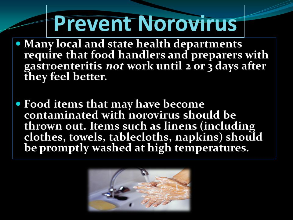 Prevent Norovirus Many local and state health departments require that food handlers and preparers with gastroenteritis not work until 2 or 3 days aft