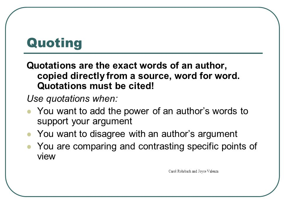 Quoting Quotations are the exact words of an author, copied directly from a source, word for word.