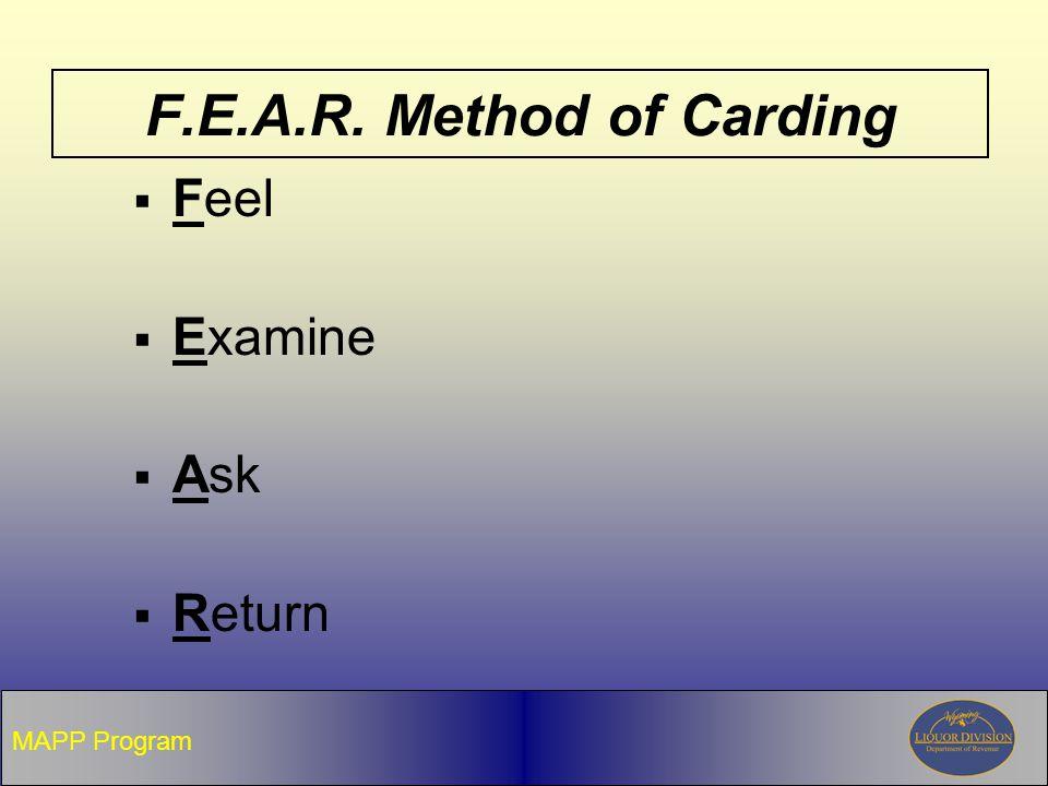 F.E.A.R. Method of Carding  Feel  Examine  Ask  Return MAPP Program