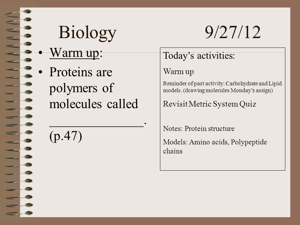 Biology 9/27/12 Warm up: Proteins are polymers of molecules called ______________.