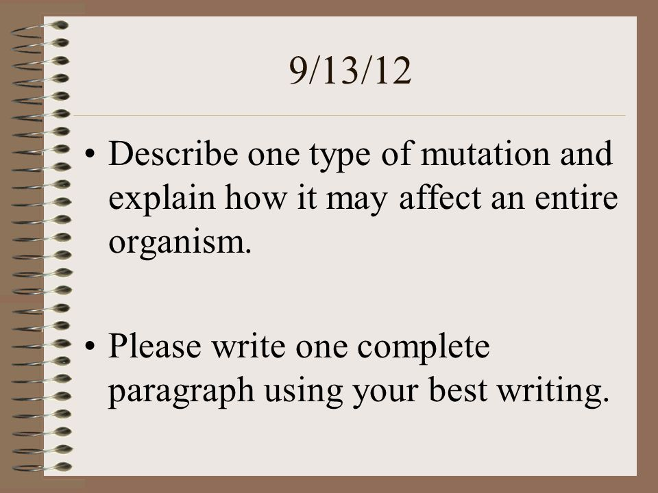 9/13/12 Describe one type of mutation and explain how it may affect an entire organism.