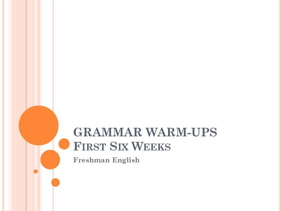 GRAMMAR WARM-UPS F IRST S IX W EEKS Freshman English