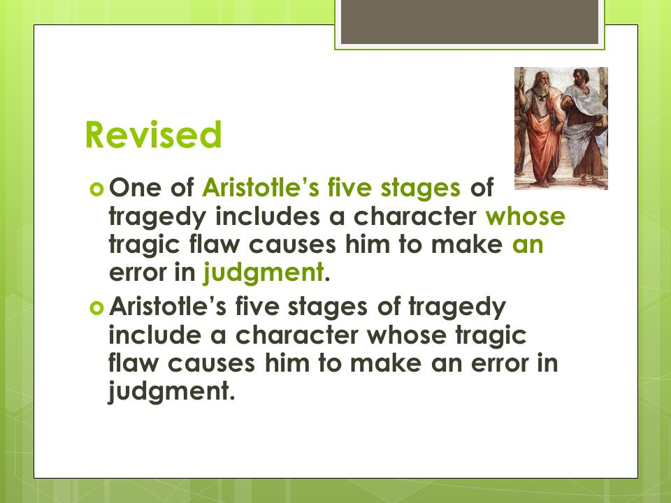 Revised  One of Aristotle's five stages of tragedy includes a character whose tragic flaw causes him to make an error in judgment.