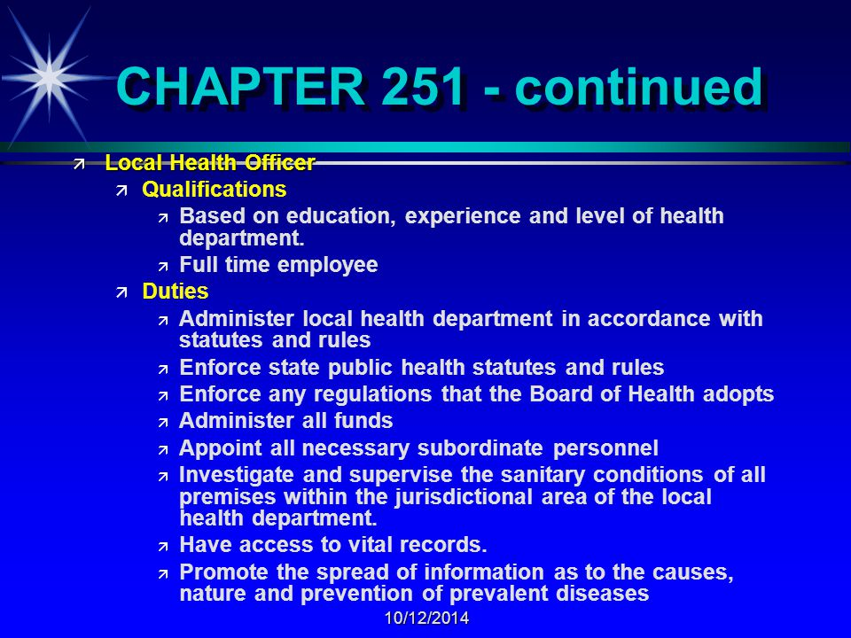 10/12/2014 CHAPTER 251 - continued ä Local Health Officer ä ä Qualifications ä ä Based on education, experience and level of health department.