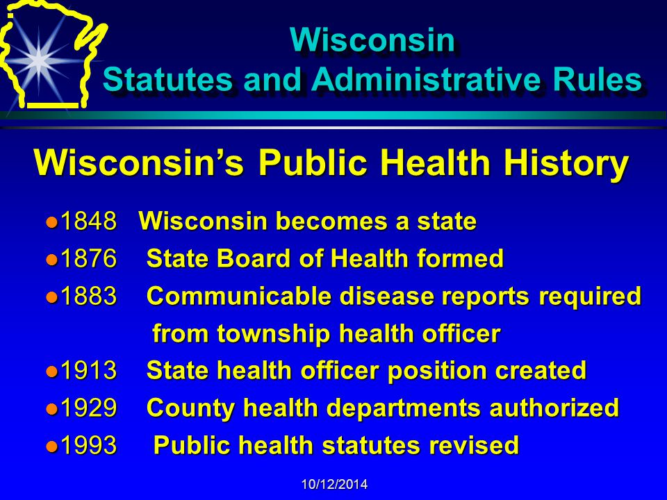 10/12/2014 WISCONSIN'S PUBLIC HEALTH STATUTES ä Public health statutes revised in 1993 WI ACT 27 ä Public Health statutes are consolidated into 6 chapters ä Ch.