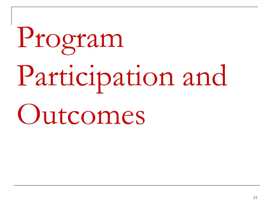 31 Program Participation and Outcomes